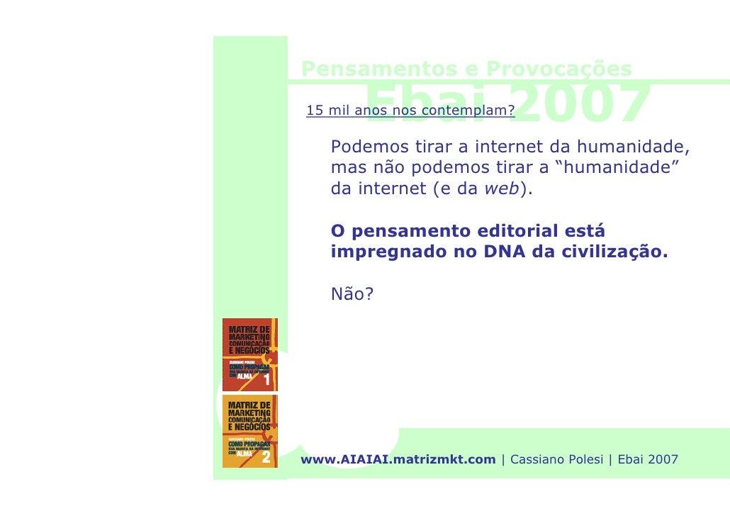 Pensamentos e Provocações          Ebai 2007 15 mil anos nos contemplam?      Podemos tirar a internet da humanidade,     ...