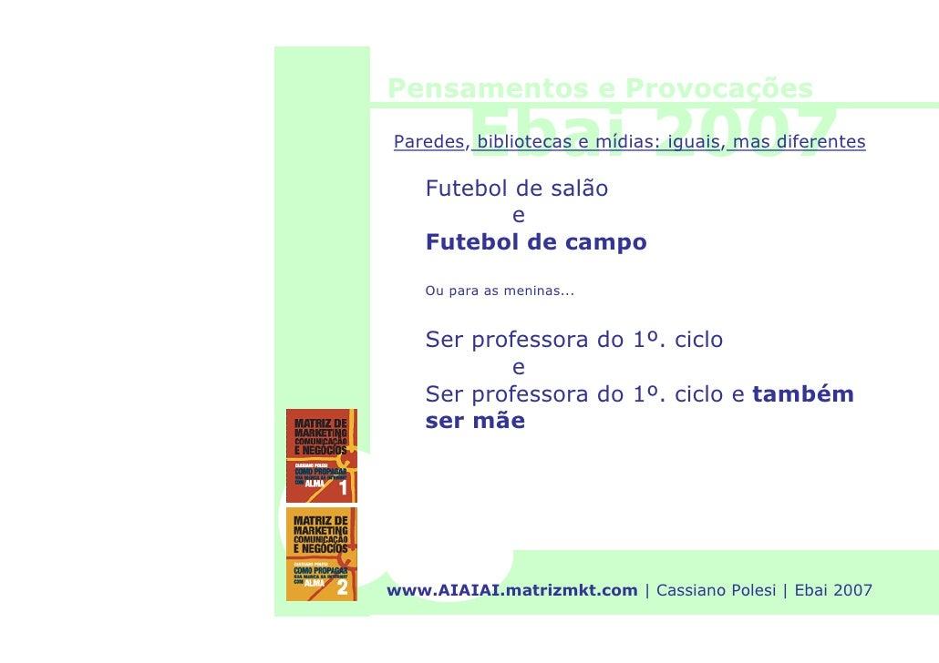 Pensamentos e Provocações           Ebai 2007 Paredes, bibliotecas e mídias: iguais, mas diferentes      Futebol de salão ...