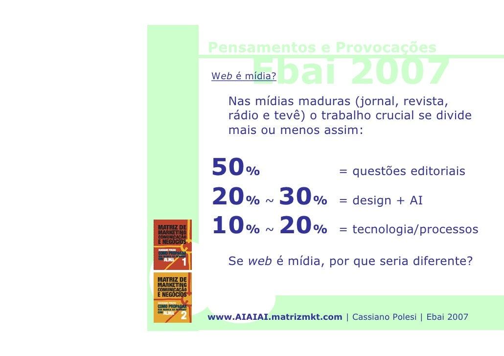 Pensamentos e Provocações          Ebai 2007 Web é mídia?      Nas mídias maduras (jornal, revista,     rádio e tevê) o tr...
