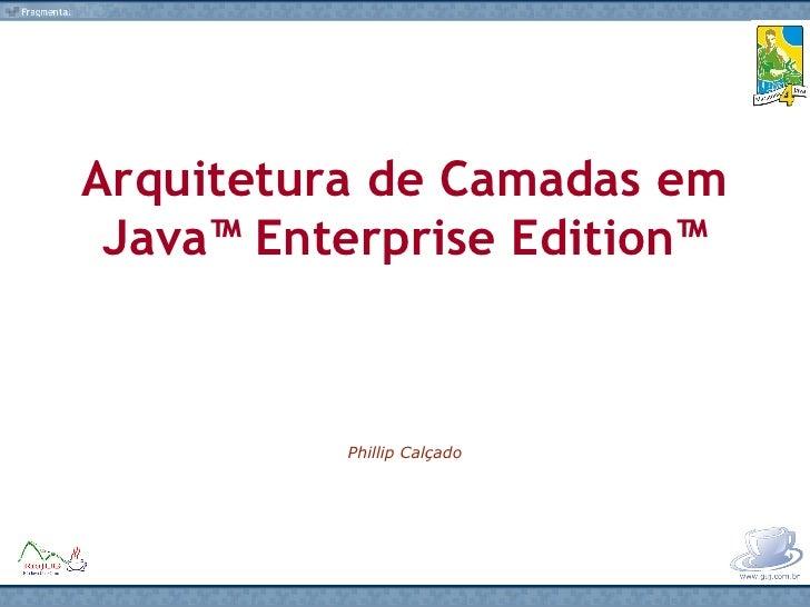Arquitetura de Camadas em Java™ Enterprise Edition™ Phillip Calçado