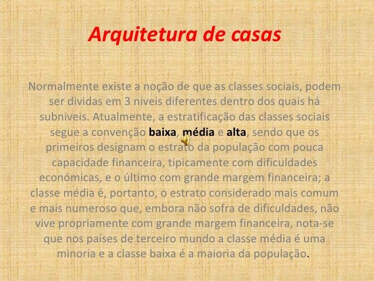 Arquitetura de casas Normalmente existe a noção de que as classes sociais, podem ser dividas em 3 niveis diferentes dentro...