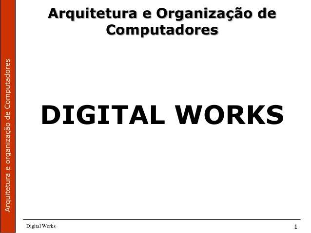 Digital Works 1 DIGITAL WORKS Arquitetura e Organização de Computadores