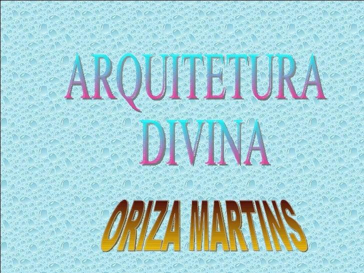 ARQUITETURA DIVINA ORIZA MARTINS