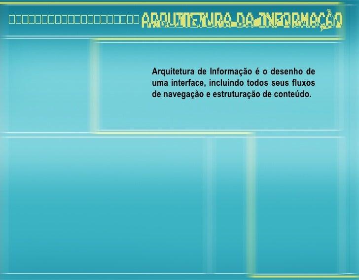 Arquitetura de Informação é o desenho de uma interface, incluindo todos seus fluxos de navegação e estruturação de conteúd...