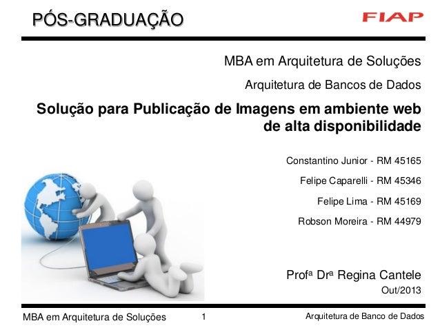 PÓS-GRADUAÇÃO MBA em Arquitetura de Soluções Arquitetura de Bancos de Dados  Solução para Publicação de Imagens em ambient...