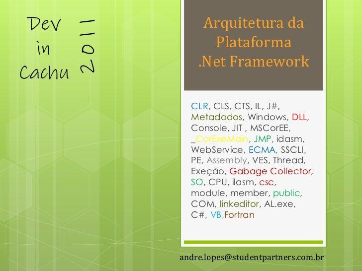 Dev                Arquitetura da        2011  in                 Plataforma                   .Net FrameworkCachu        ...