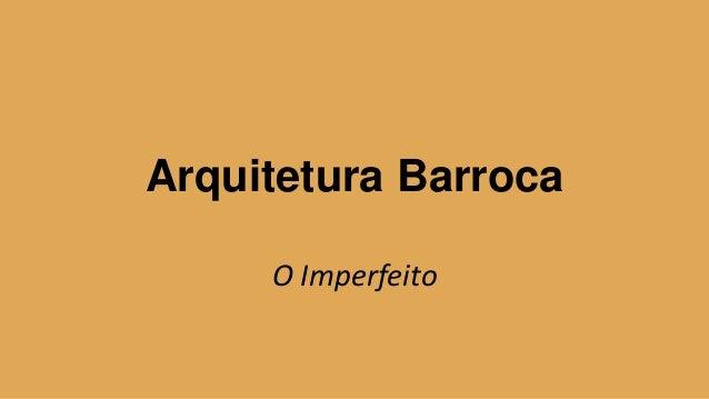 Arquitetura Barroca O Imperfeito