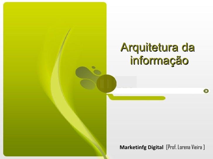 Arquitetura da  informação Marketinfg Digital  [Prof. Lorena Vieira ]