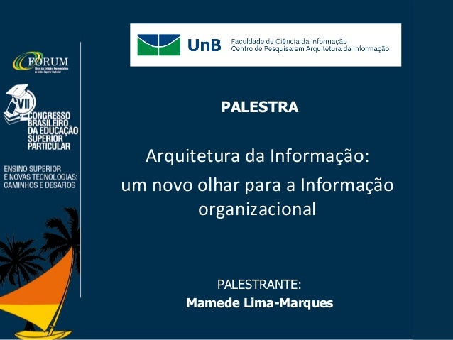 PALESTRA Arquitetura)da)Informação:)) um)novo)olhar)para)a)Informação) organizacional) PALESTRANTE: Mamede Lima-Marques !