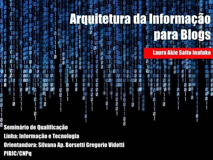 Arquitetura da Informação para Blogs Seminário de Qualificação Linha: Informação e Tecnologia Orientandora: Silvana Ap. Bo...