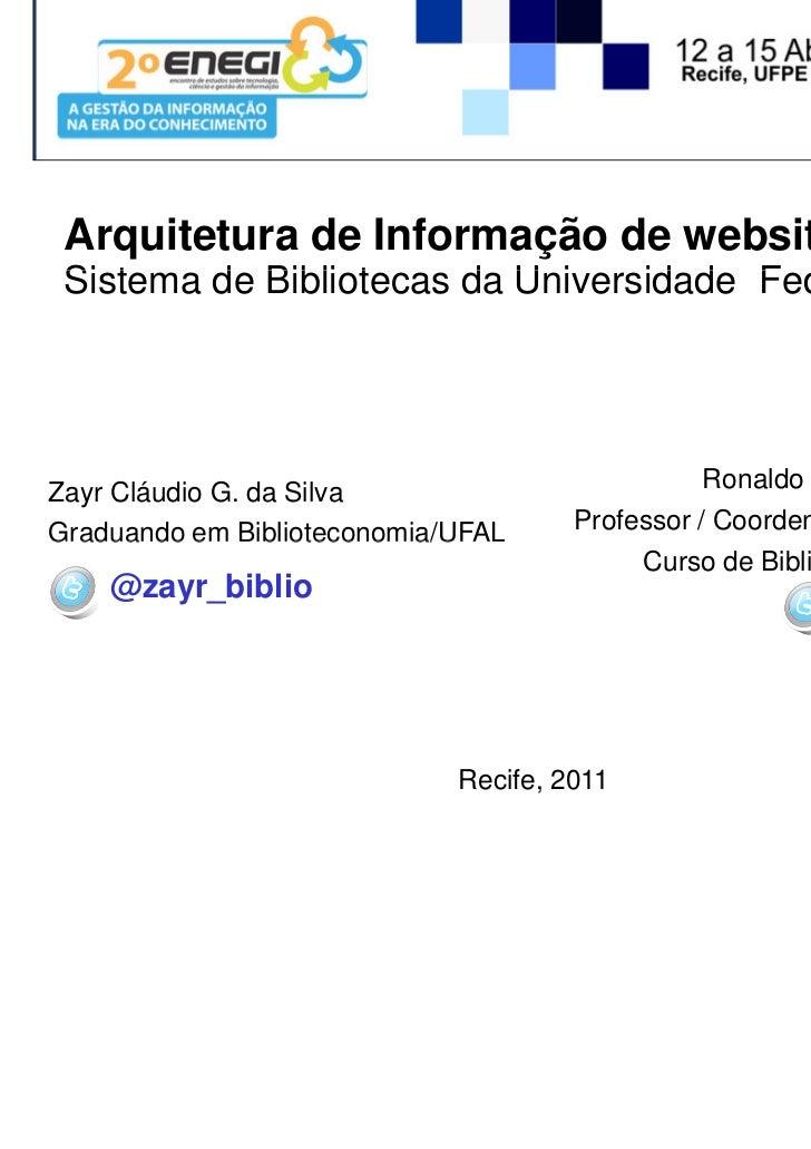 Arquitetura de Informação de websites: o caso do Sistema de Bibliotecas da Universidade Federal de AlagoasZayr Cláudio G. ...