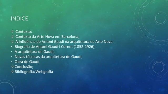 ÍNDICE Contexto; Contexto da Arte Nova em Barcelona; A influência de Antoni Gaudí na arquitetura da Arte Nova: - Biografia...