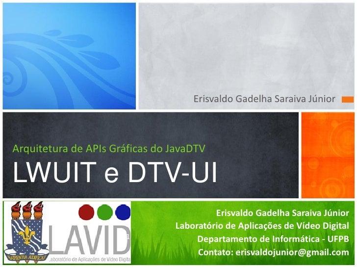 Erisvaldo Gadelha Saraiva Júnior    Arquitetura de APIs Gráficas do JavaDTV  LWUIT e DTV-UI                               ...