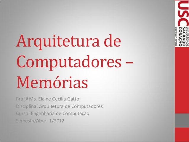 Arquitetura de Computadores – Memórias  Prof.ª Ms. Elaine Cecília Gatto  Disciplina: Arquitetura de Computadores  Curso: E...