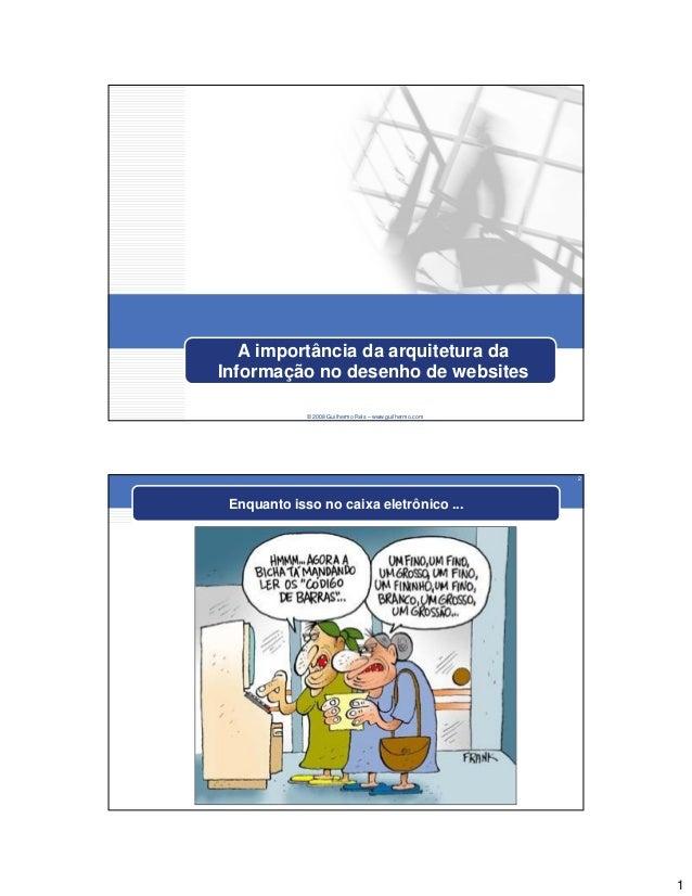1 © 2008 Guilhermo Reis – www.guilhermo.com A importância da arquitetura da Informação no desenho de websites 2 Enquanto i...
