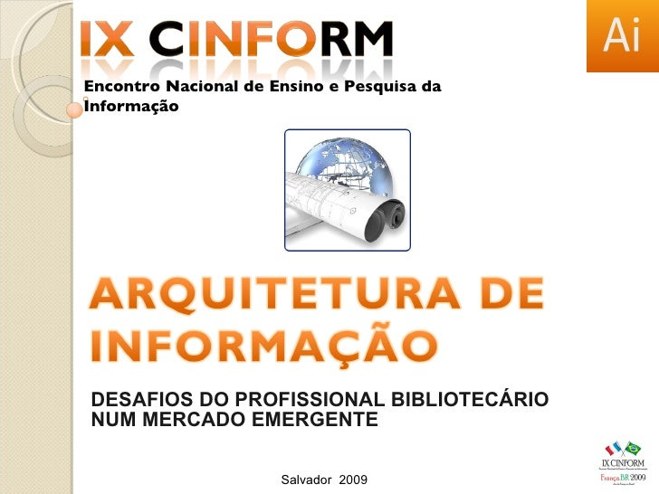 DESAFIOS DO PROFISSIONAL BIBLIOTECÁRIO NUM MERCADO EMERGENTE Salvador  2009 Encontro Nacional de Ensino e Pesquisa da Info...