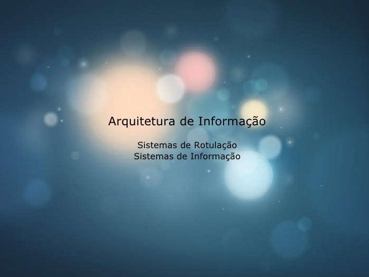 Arquitetura de Informação Sistemas de Rotulação Sistemas de Informação