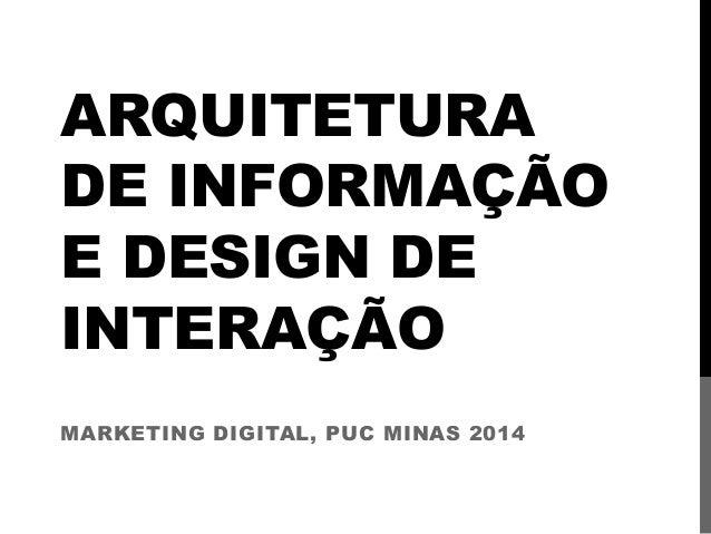ARQUITETURA DE INFORMAÇÃO E DESIGN DE INTERAÇÃO MARKETING DIGITAL, PUC MINAS 2014