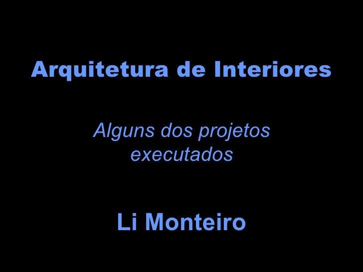 Arquitetura de Interiores Alguns dos projetos executados Li Monteiro