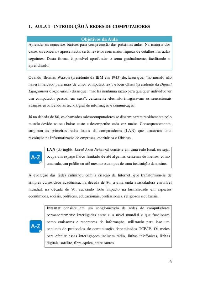 6 1. AULA 1 - INTRODUÇÃO À REDES DE COMPUTADORES Objetivos da Aula Aprender os conceitos básicos para compreensão das próx...