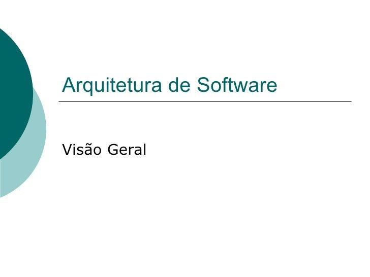 Arquitetura de Software Visão Geral