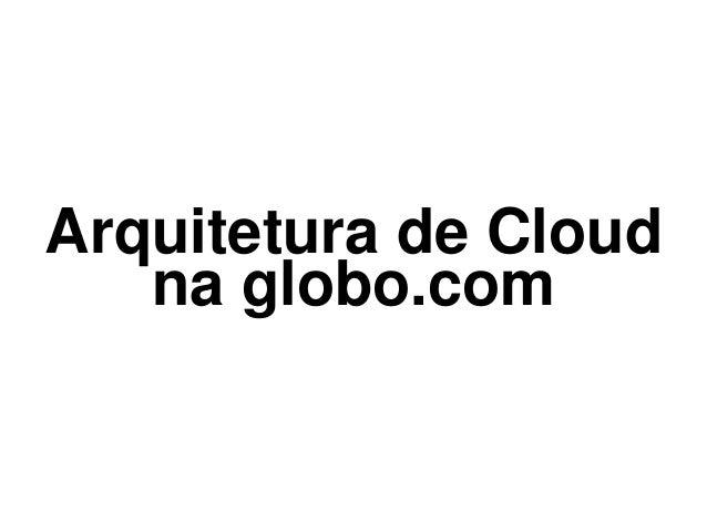 Arquitetura de Cloud na globo.com