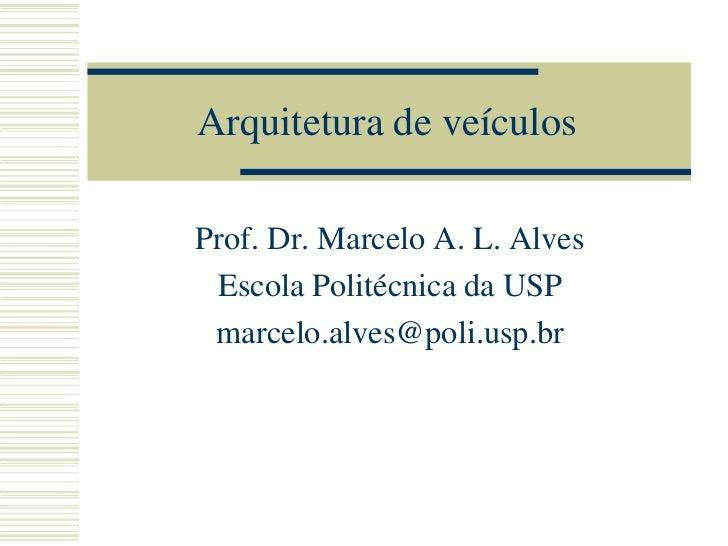 Arquitetura de veículosProf. Dr. Marcelo A. L. Alves Escola Politécnica da USP marcelo.alves@poli.usp.br