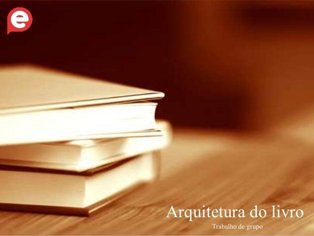 Arquitetura do livro  Trabalho de grupo