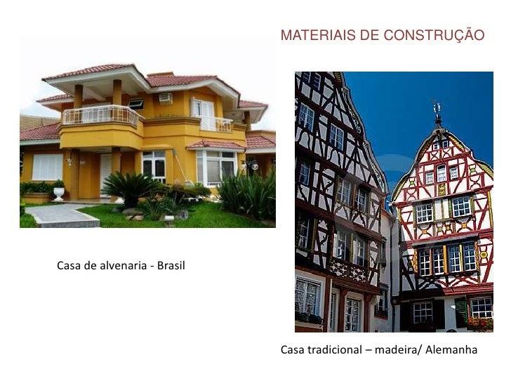 MATERIAIS DE CONSTRUÇÃO<br />Casa de alvenaria - Brasil<br />Casa tradicional – madeira/ Alemanha<br />