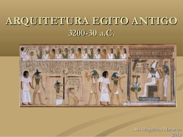 ARQUITETURA EGITO ANTIGOARQUITETURA EGITO ANTIGO3200-30 a.C.3200-30 a.C.Isis Magalhães MaruccoIsis Magalhães Marucco20132013