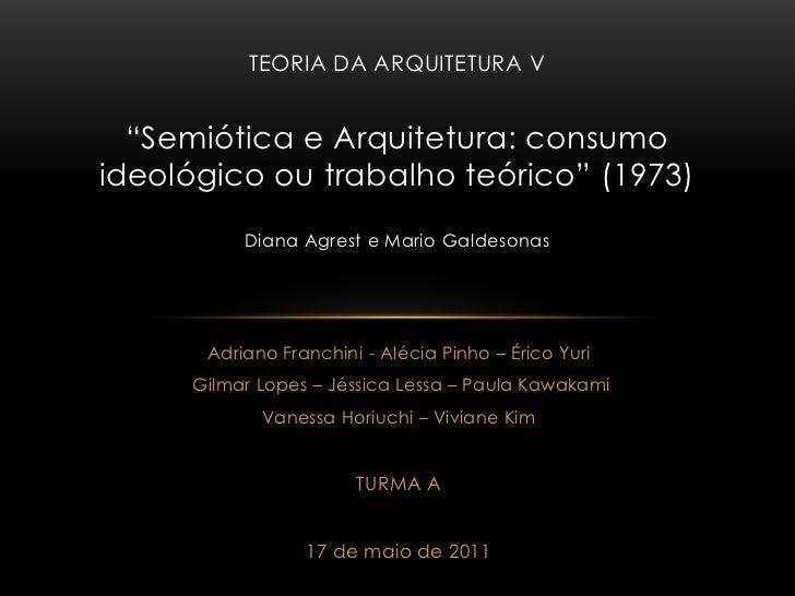 """TEORIA DA ARQUITETURA V  """"Semiótica e Arquitetura: consumoideológico ou trabalho teórico"""" (1973)          Diana Agrest e M..."""