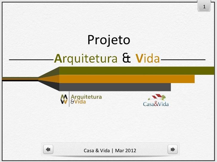 1 ProjetoCasa & Vida | Mar 2012