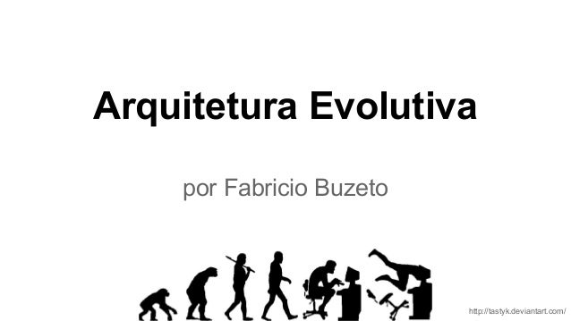 Arquitetura Evolutiva por Fabricio Buzeto http://tastyk.deviantart.com/