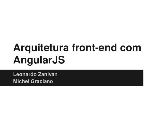 Arquitetura front-end com AngularJS Leonardo Zanivan Michel Graciano