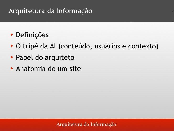 Arquitetura da Informação       Definições        O tripé da AI (conteúdo, usuários e contexto)        Papel do arquitet...