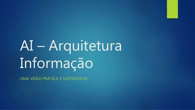 AI – Arquitetura Informação UMA VISÃO PRÁTICA E SUSTENTÁVEL