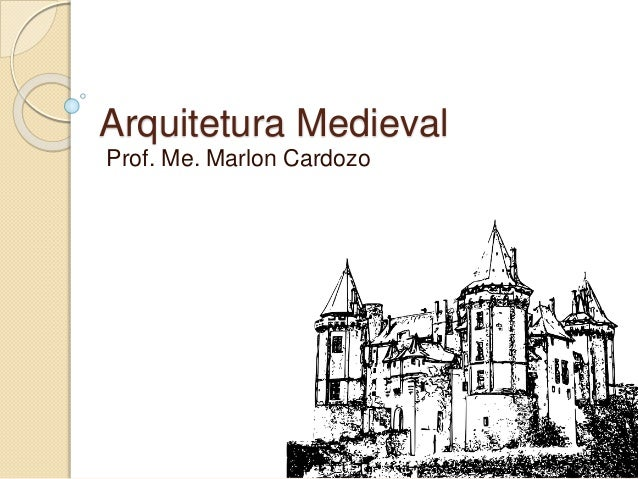 Arquitetura Medieval Prof. Me. Marlon Cardozo