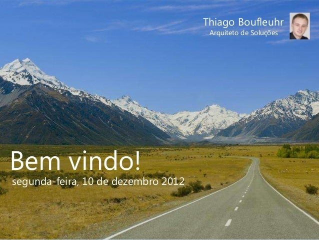 Thiago Boufleuhr                                      Arquiteto de SoluçõesBem vindo!segunda-feira, 10 de dezembro 2012