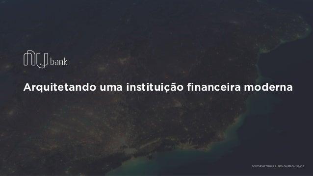 Arquitetando uma instituição financeira moderna SOUTHEAST BRAZIL REGION FROM SPACE