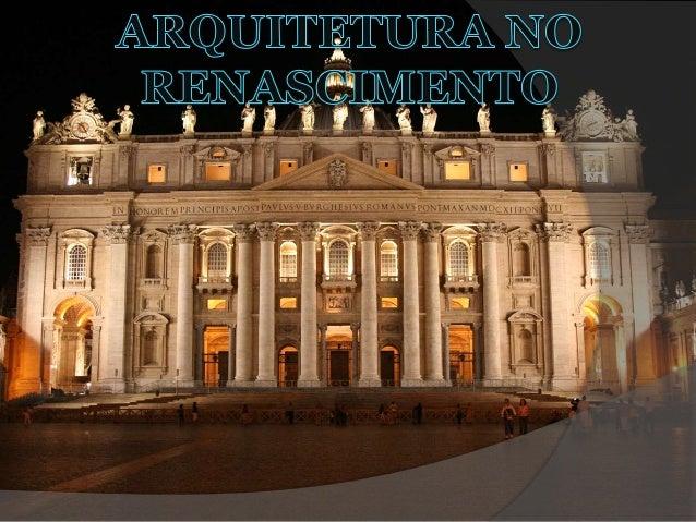 Introdução Neste trabalho irei falar sobre a arquitetura no Renascimento com mais promenor. Não tive grandes dificuldades,...