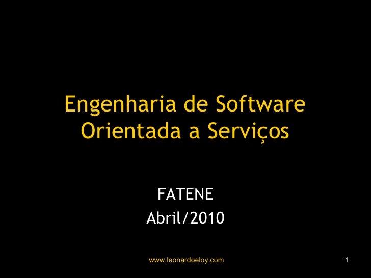 Engenharia de Software Orientada a Serviços Leonardo Eloy FATENE Abril/2010