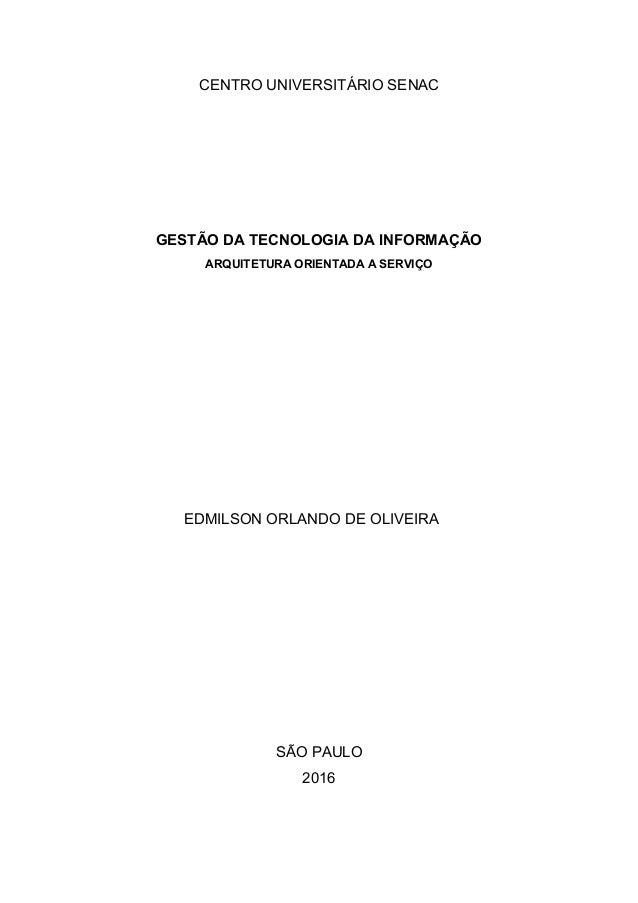 CENTRO UNIVERSITÁRIO SENAC GESTÃO DA TECNOLOGIA DA INFORMAÇÃO ARQUITETURA ORIENTADA A SERVIÇO EDMILSON ORLANDO DE OLIVEIRA...
