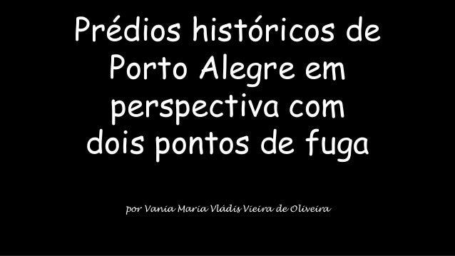 Prédios históricos de Porto Alegre em perspectiva com dois pontos de fuga por Vania Maria Vládis Vieira de Oliveira