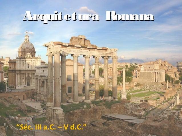 """Arquitetura Romana""""Séc. III a.C. – V d.C."""""""