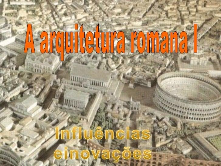 A arquitetura romana I