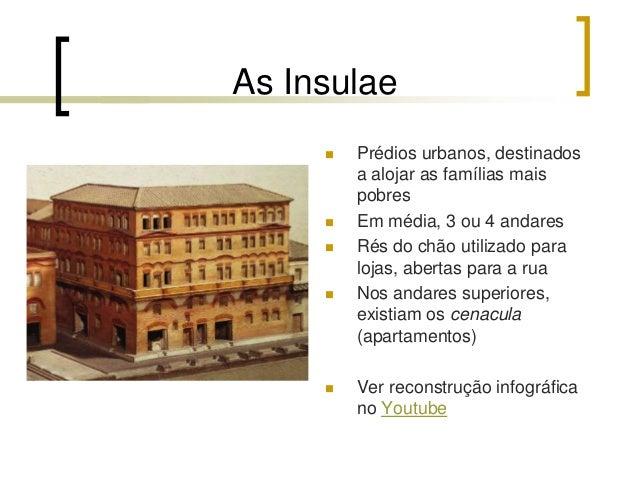 As insulae      Construídas com materiais mais económicos (tijolo, madeira, taipa) Problemas: abastecimento de água, esg...