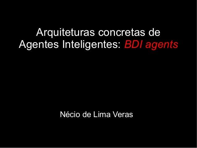 Arquiteturas concretas deAgentes Inteligentes: BDI agents        Nécio de Lima Veras