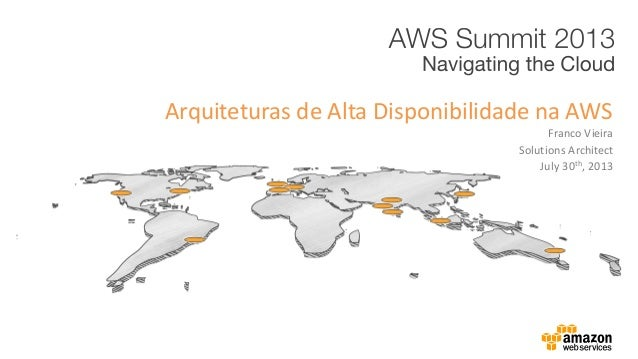 Franco Vieira Arquiteturas de Alta Disponibilidade na AWS Solutions Architect July 30th, 2013