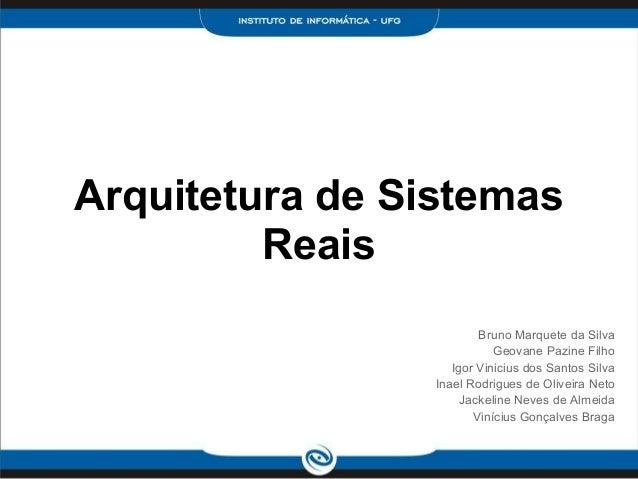 Arquitetura de Sistemas         Reais                         Bruno Marquete da Silva                            Geovane P...