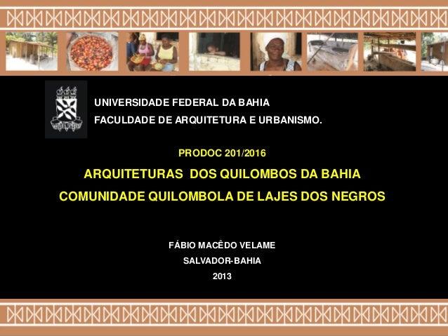 FÁBIO MACÊDO VELAME SALVADOR-BAHIA 2013 PRODOC 201/2016 ARQUITETURAS DOS QUILOMBOS DA BAHIA COMUNIDADE QUILOMBOLA DE LAJES...